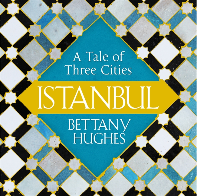 Bettany Hughes in conversation with Peter Frankopan 'Istanbul'