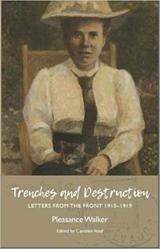 Caroline Roaf: Trenches and Destruction: Pleasance Walker's Letters from the Front 1915-1919